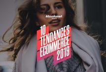Les 10 grandes tendances du commerce électronique pour 2019 selon Absolunet